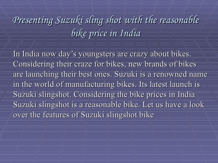 Presenting Suzuki sling shot with the reasonable bike price in India In India now day's youngsters are crazy about bikes. ...