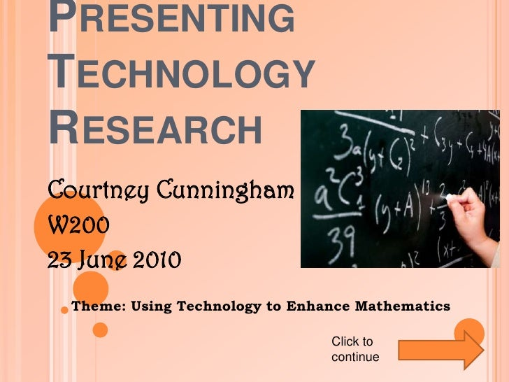 Presenting TechnologyResearch<br />Courtney Cunningham<br />W200<br />23 June 2010<br />     Theme: Using Technology to En...
