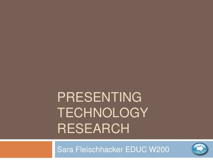 PRESENTINGTECHNOLOGYRESEARCHSara Fleischhacker EDUC W200