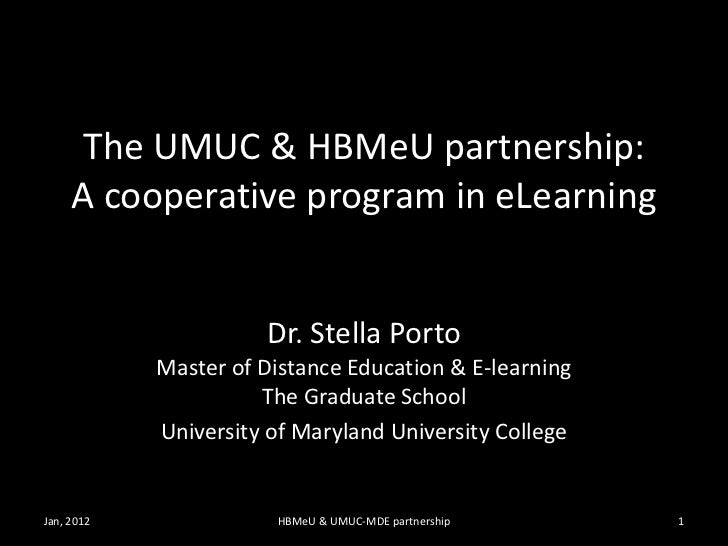 The UMUC & HBMeU partnership:     A cooperative program in eLearning                      Dr. Stella Porto            Mast...