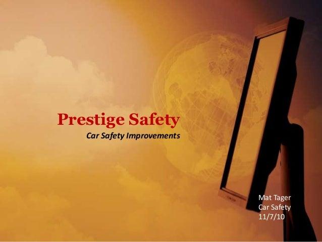 Car Safety Improvements Mat Tager Car Safety 11/7/10 Prestige Safety
