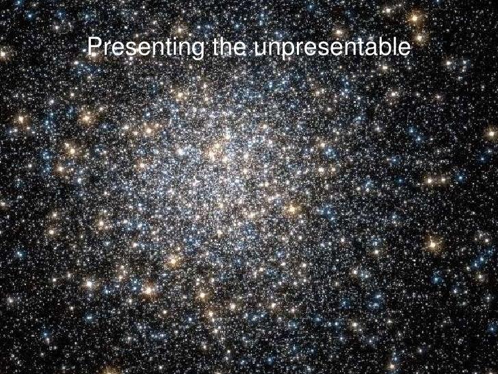 Presenting the unpresentable