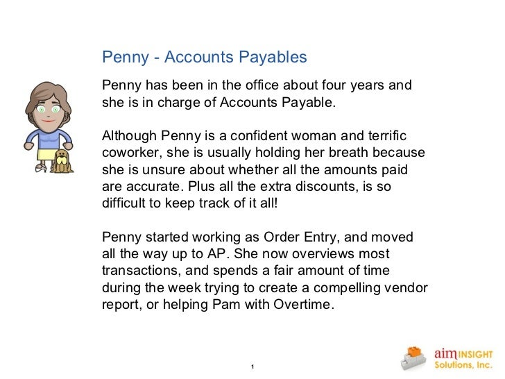 Penny - Accounts Payables Penny has been in the office about four years and she is in charge of Accounts Payable. Although...