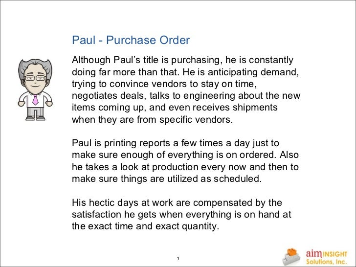 Paul - Purchase Order Although Paul's title is purchasing, he is constantly doing far more than that. He is anticipating d...