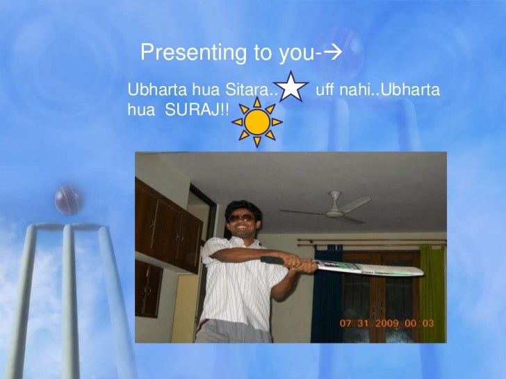 Presenting to you-Ubharta hua Sitara..   uff nahi..Ubhartahua SURAJ!!