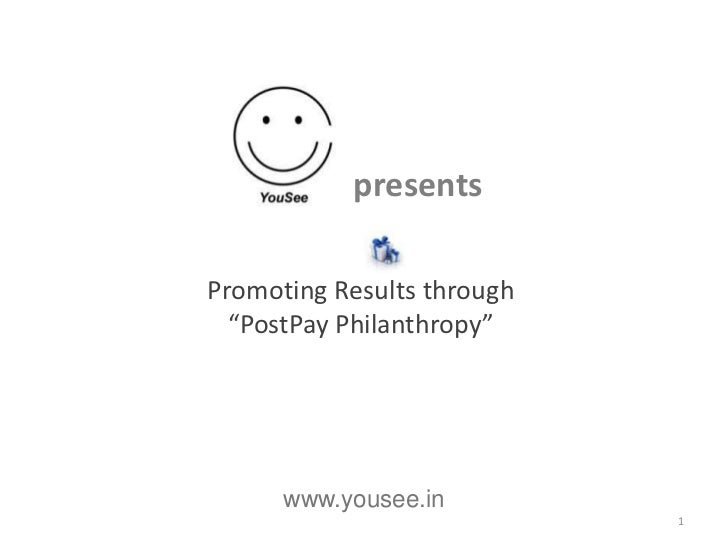 "presentsPromoting Results through  ""PostPay Philanthropy""      www.yousee.in                            1"
