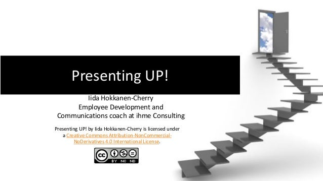 Presenting UP! Iida Hokkanen-Cherry Employee Development and Communications coach at ihme Consulting Presenting UP! by Iid...