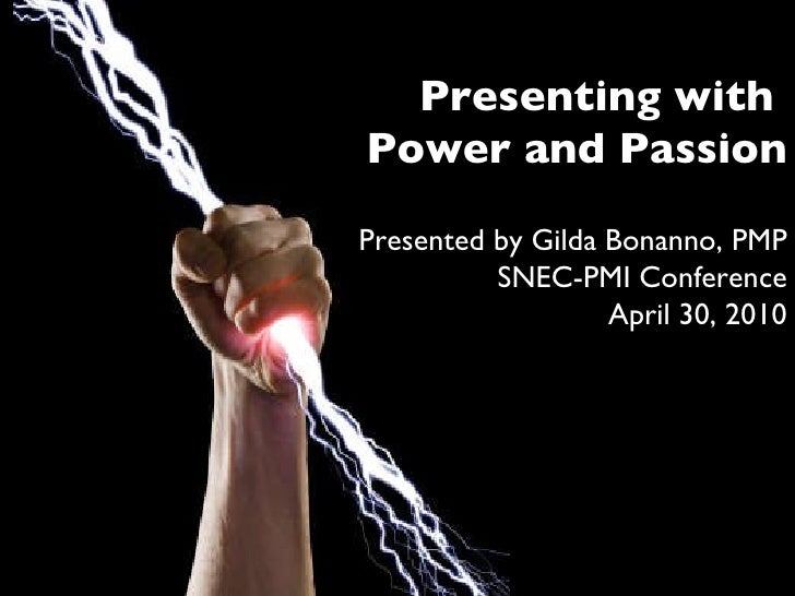 Presenting with  Power and Passion Presented by Gilda Bonanno, PMP SNEC-PMI Conference April 30, 2010