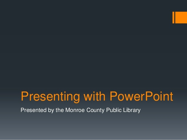 Presenting with PowerPointPresented by the Monroe County Public Library