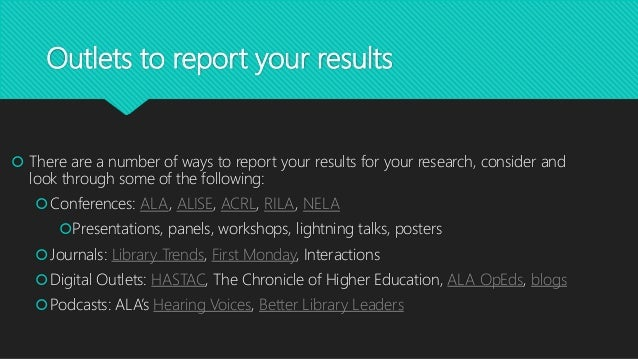 Outlets to report your results  There are a number of ways to report your results for your research, consider and look th...