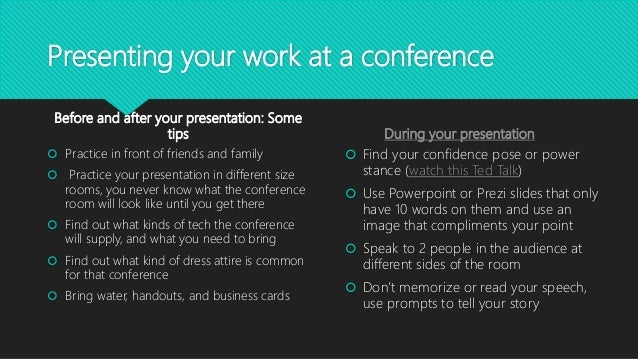 Presenting your work at a conference Before and after your presentation: Some tips  Practice in front of friends and fami...