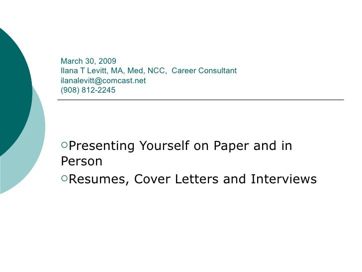 March 30, 2009 Ilana T Levitt, MA, Med, NCC,  Career Consultant  [email_address] (908) 812-2245 <ul><li>Presenting Yoursel...