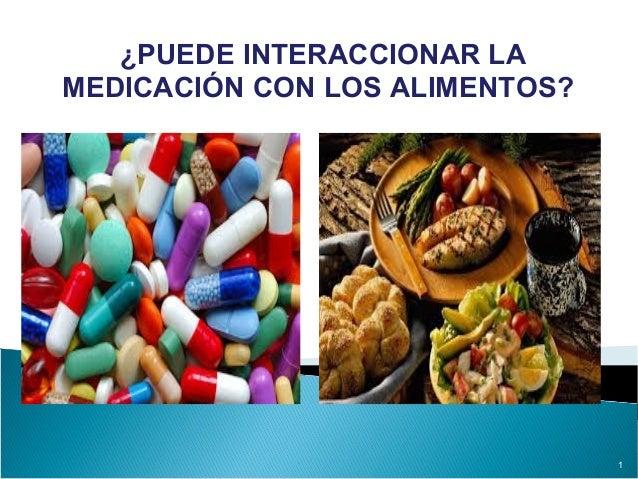 1 ¿PUEDE INTERACCIONAR LA MEDICACIÓN CON LOS ALIMENTOS?