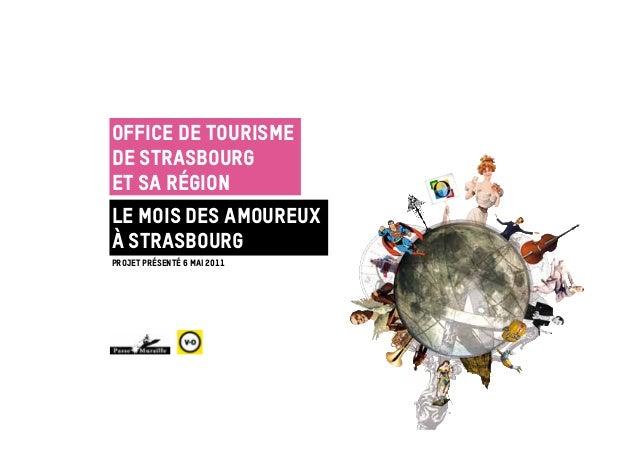 Office de Tourismede Strasbourget sa RégionLe mois des amoureuxà StrasbourgProjet présenté 6 mai 2011