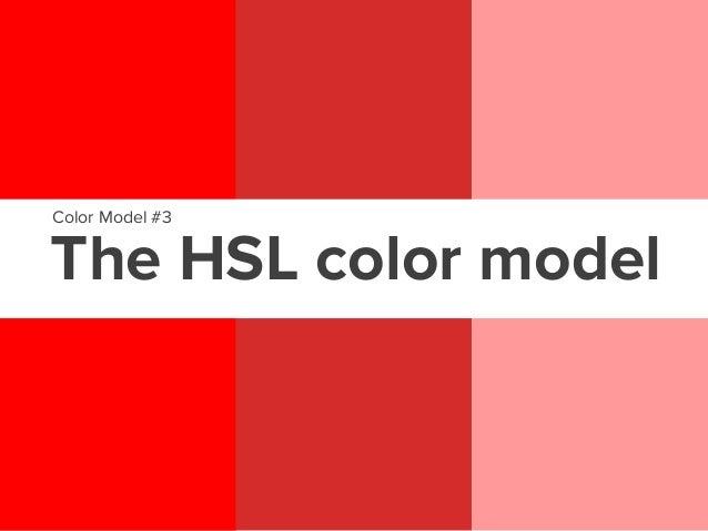The HSL color model (Hue,