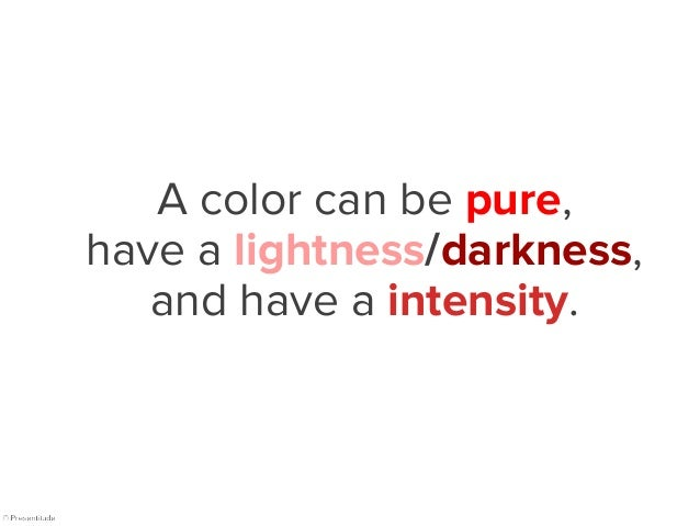 HUE SATURATION The pure color The intensity of a hue (also called chroma)*. The lightness (added white) or darkness (added...