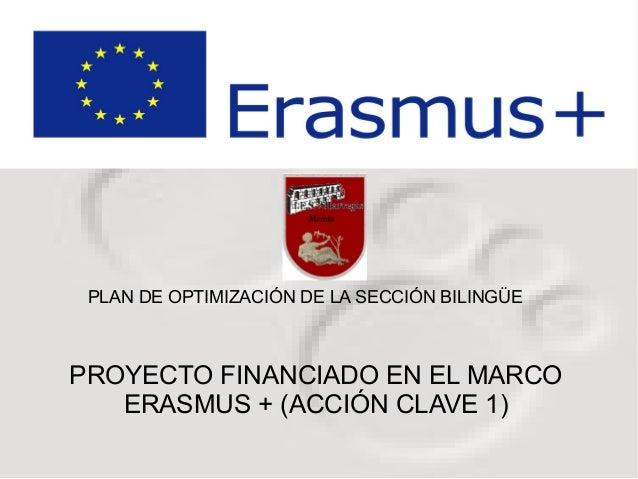 PLAN DE OPTIMIZACIÓN DE LA SECCIÓN BILINGÜE  PROYECTO FINANCIADO EN EL MARCO  ERASMUS + (ACCIÓN CLAVE 1)