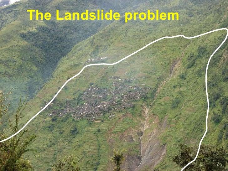 Contd…  Laprak Landslide  The Landslide problem
