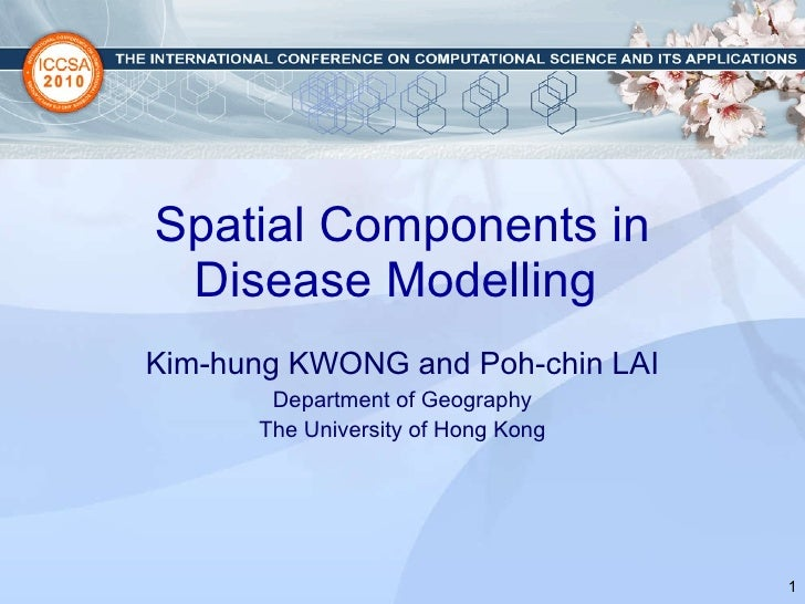 Spatial Components in Disease Modelling  Kim-hung KWONG and Poh-chin LAI Department of Geography The University of Hong Kong