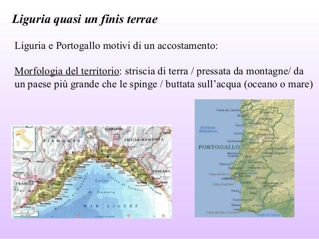 Liguria quasi un finis terrae Liguria e Portogallo motivi di un accostamento: Morfologia del territorio: striscia di terra...