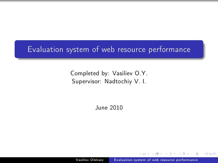 Evaluation system of web resource performance             Completed by: Vasiliev O.Y.            Supervisor: Nadtochiy V. ...
