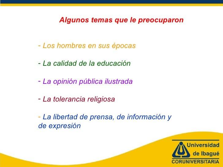 <ul><li>Los hombres en sus épocas </li></ul><ul><li>La calidad de la educación </li></ul><ul><li>La opinión pública ilustr...