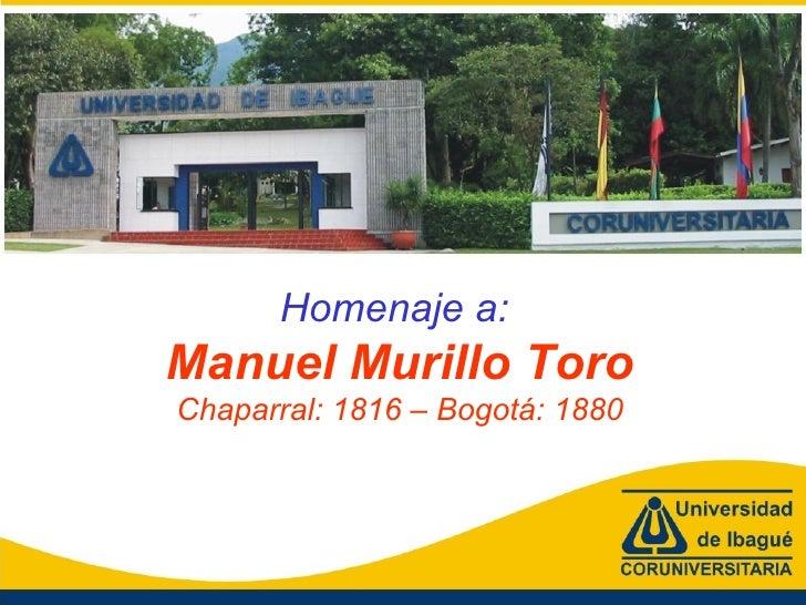 Homenaje a: Manuel Murillo Toro Chaparral: 1816 – Bogotá: 1880