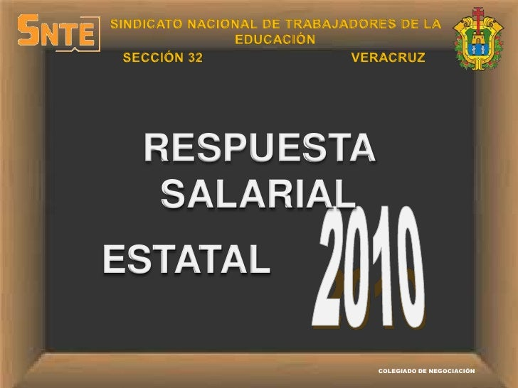 SINDICATO NACIONAL DE TRABAJADORES DE LA EDUCACIÓN<br />SECCIÓN 32<br />VERACRUZ<br />RESPUESTA SALARIAL<br />2010<br />ES...