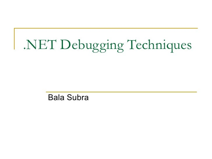 .NET Debugging Techniques Bala Subra