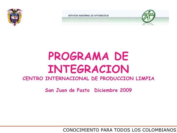 CONOCIMIENTO PARA TODOS LOS COLOMBIANOS PROGRAMA DE INTEGRACION CENTRO INTERNACIONAL DE PRODUCCION LIMPIA San Juan de Past...