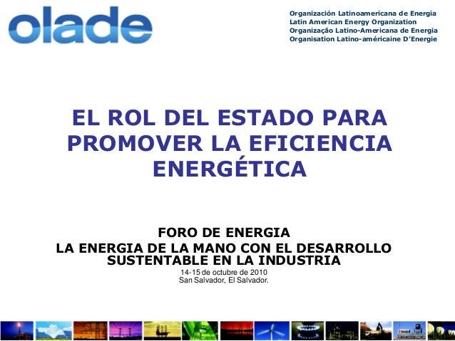 EL ROL DEL ESTADO PARA PROMOVER LA EFICIENCIA ENERGÉTICA FORO DE ENERGIA LA ENERGIA DE LA MANO CON EL DESARROLLO SUSTENTAB...