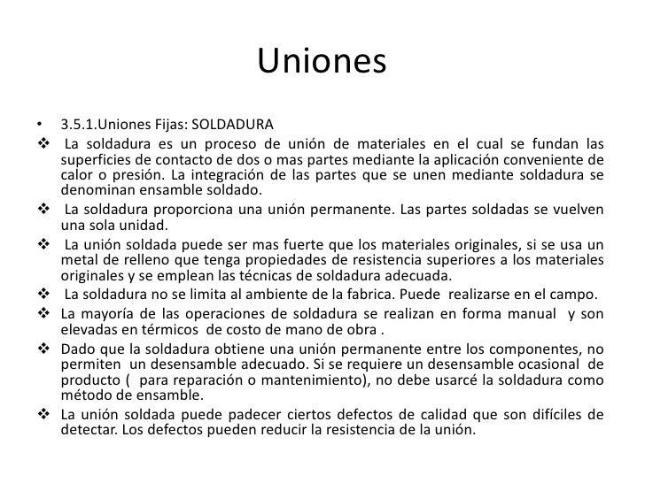 Uniones <br />3.5.1.Uniones Fijas: SOLDADURA <br /><ul><li> La soldadura es un proceso de unión de materiales en el cual s...