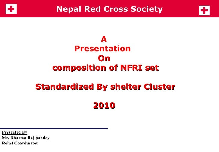 A  Presentation  On  composition of NFRI set Standardized By shelter Cluster  2010  Presented By Mr. Dharma Raj pandey  Re...
