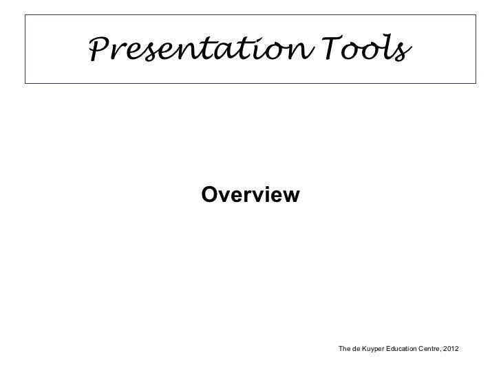 Presentation Tools  <ul><li>Overview </li></ul>The de Kuyper Education Centre, 2012