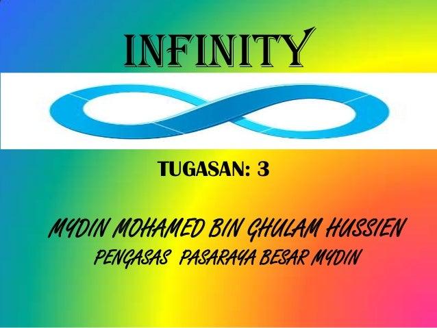 INFINITY          TUGASAN: 3MYDIN MOHAMED BIN GHULAM HUSSIEN    PENGASAS PASARAYA BESAR MYDIN