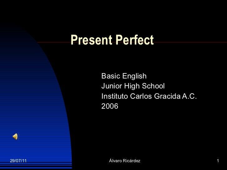 Present  Perfect Basic  English Junior High School Instituto Carlos Gracida A.C. 2006