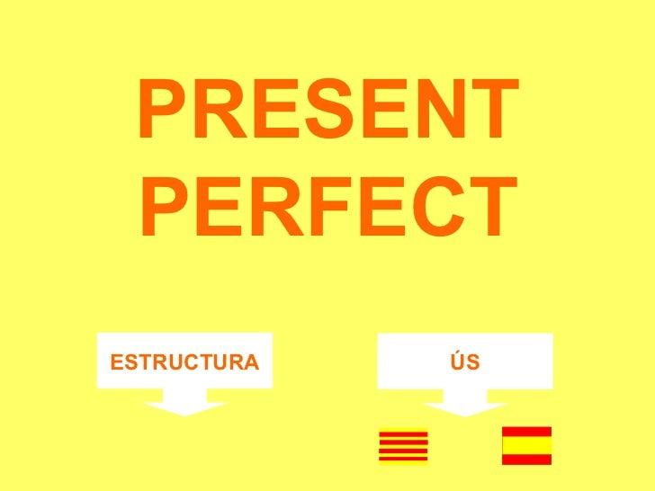PRESENT PERFECT ESTRUCTURA ÚS