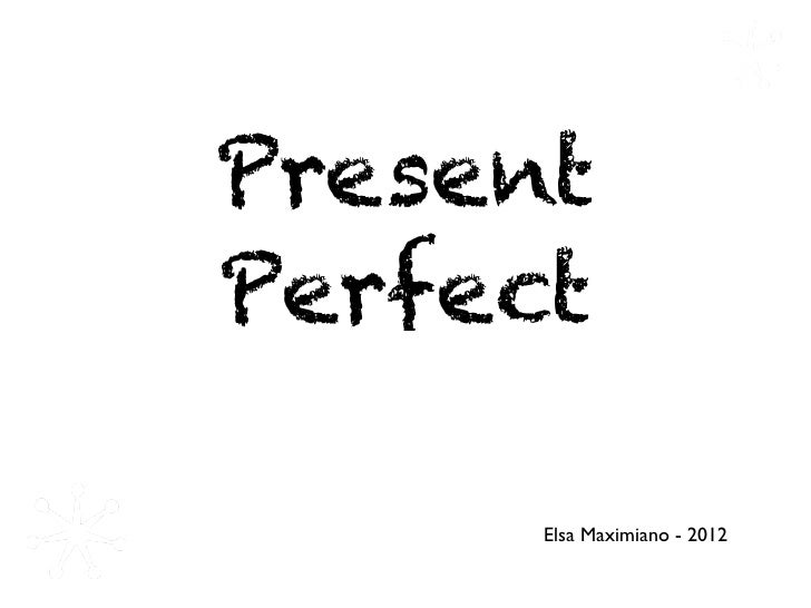 PresentPerfect      Elsa Maximiano - 2012