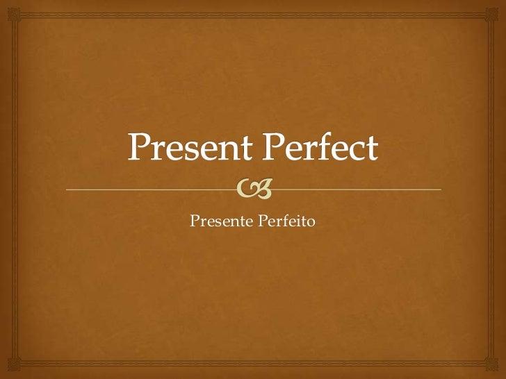 Presente Perfeito
