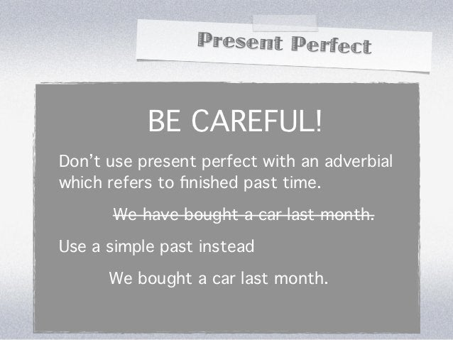 Present Perfect           BE CAREFUL!Don't use present perfect with an adverbialwhich refers to finished past time.      We...