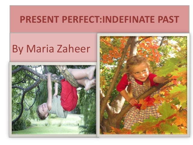 PRESENT PERFECT:INDEFINATE PASTBy Maria Zaheer