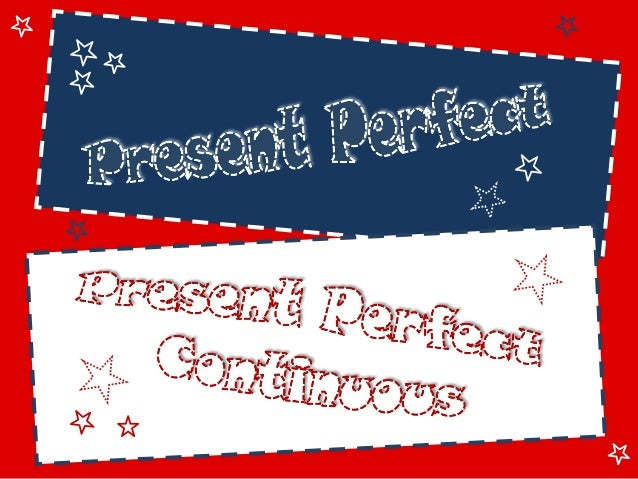 Present perfect and cont