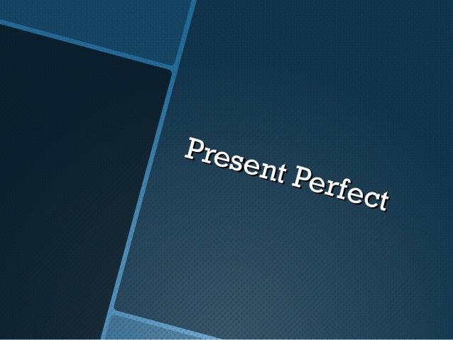 Present PerfectPresent Perfect