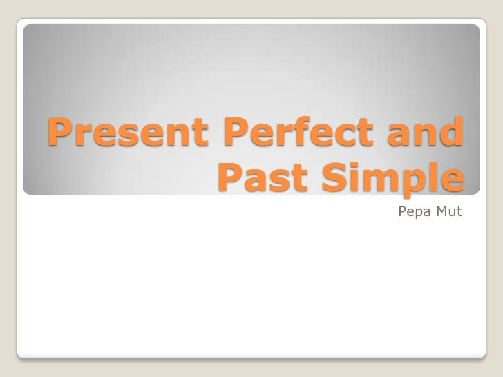 Present Perfect and Past Simple<br />PepaMut<br />