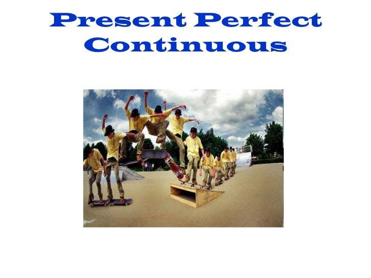 Present perfect vs present perfect continuous.