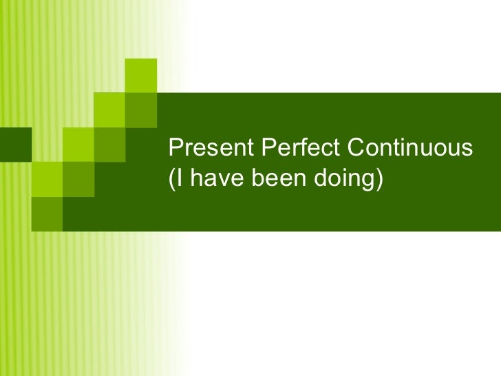 Present Perfect Continuous(I have been doing)