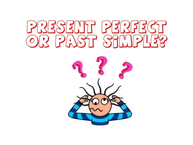 Present Perfector Past Simple?
