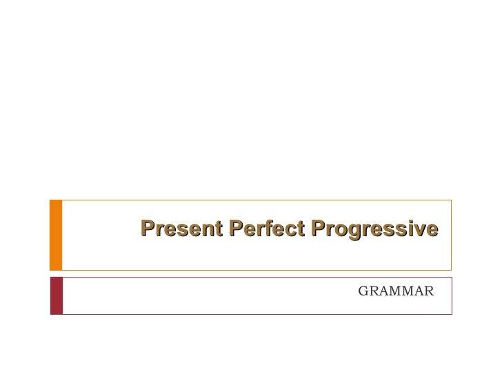 Present Perfect Progressive GRAMMAR