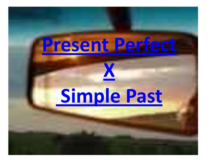 PresentPerfectXSimplePast<br />