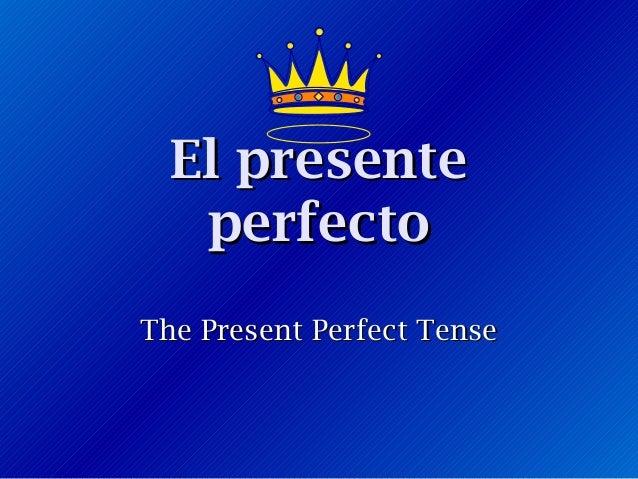 El presenteEl presente perfectoperfecto The Present Perfect TenseThe Present Perfect Tense